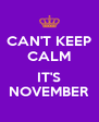 CAN'T KEEP CALM  IT'S NOVEMBER - Personalised Poster A4 size