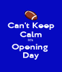 Can't Keep Calm It's Opening  Day - Personalised Poster A4 size