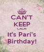 CAN'T KEEP CALM It's Pari's Birthday! - Personalised Poster A4 size