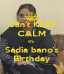 Can't KEEP CALM It's  Sadia bano's Birthday - Personalised Poster A4 size