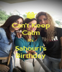 Can't Keep Calm It's Sahouri's Birthday - Personalised Poster A4 size