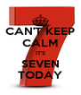 CAN'T KEEP CALM IT'S SEVEN TODAY - Personalised Poster A4 size