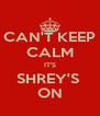 CAN'T KEEP CALM IT'S SHREY'S  ON - Personalised Poster A4 size