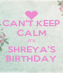 CAN'T KEEP CALM IT'S SHREYA'S BIRTHDAY - Personalised Poster A4 size