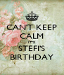 CAN'T KEEP CALM IT'S STEFI'S BIRTHDAY - Personalised Poster A4 size