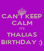 CAN'T KEEP CALM IT'S THALIAS BIRTHDAY :) - Personalised Poster A4 size
