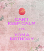 CAN'T KEEP CALM IT'S YOMA BIRTHDAY - Personalised Poster A4 size