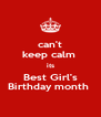 can't keep calm  its Best Girl's Birthday month  - Personalised Poster A4 size