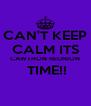 CAN'T KEEP CALM ITS CAWTHON REUNION  TIME!!  - Personalised Poster A4 size