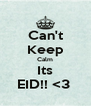 Can't Keep Calm Its EID!! <3  - Personalised Poster A4 size