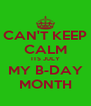 CAN'T KEEP CALM ITS JULY MY B-DAY MONTH - Personalised Poster A4 size