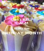 Can't KEEP CALM Its My Bae BIRTHDAY MONTH  - Personalised Poster A4 size