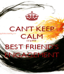 CAN'T KEEP CALM ITS MY BEST FRIEND'S ENGAGEMENT - Personalised Poster A4 size