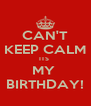 CAN'T KEEP CALM ITS  MY  BIRTHDAY! - Personalised Poster A4 size