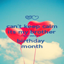 can't keep calm its my brother and sister's birthday  month - Personalised Poster A4 size