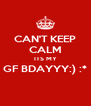 CAN'T KEEP CALM ITS MY GF BDAYYY:) :*  - Personalised Poster A4 size