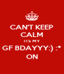 CAN'T KEEP CALM ITS MY GF BDAYYY:) :* ON - Personalised Poster A4 size
