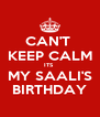 CAN'T  KEEP CALM ITS  MY SAALI'S BIRTHDAY - Personalised Poster A4 size
