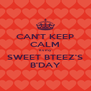 CAN'T KEEP CALM its my SWEET BTEEZ'S B'DAY - Personalised Poster A4 size