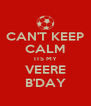 CAN'T KEEP CALM ITS MY VEERE B'DAY - Personalised Poster A4 size
