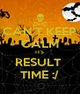 CAN'T KEEP CALM ITS RESULT  TIME :/ - Personalised Poster A4 size