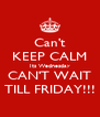 Can't KEEP CALM Its Wednesday  CAN'T WAIT  TILL FRIDAY!!! - Personalised Poster A4 size