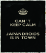 CAN´T KEEP CALM  JAPANDROIDS IS IN TOWN - Personalised Poster A4 size