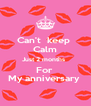 Can't  keep  Calm Just 2 months   For  My anniversary  - Personalised Poster A4 size