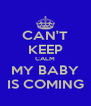 CAN'T KEEP CALM MY BABY IS COMING - Personalised Poster A4 size