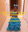 CAN'T KEEP CALM MY DAUGHTER   IS GRADUATING TONIGHT  - Personalised Poster A4 size