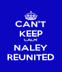 CAN'T KEEP CALM NALEY REUNITED - Personalised Poster A4 size
