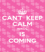 CAN'T  KEEP CALM NIKOL IS COMING - Personalised Poster A4 size