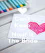 Can't Keep Calm Nour is The Bride - Personalised Poster A4 size