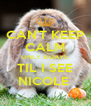 CAN'T KEEP CALM ONLY 8 DAYS  TIL I SEE NICOLE  - Personalised Poster A4 size
