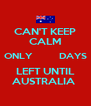 CAN'T KEEP CALM ONLY         DAYS LEFT UNTIL AUSTRALIA  - Personalised Poster A4 size