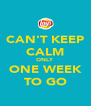 CAN'T KEEP CALM ONLY ONE WEEK TO GO - Personalised Poster A4 size