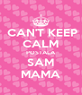 CAN'T KEEP CALM POSTALA SAM MAMA - Personalised Poster A4 size