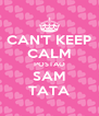 CAN'T KEEP CALM POSTAO SAM TATA - Personalised Poster A4 size