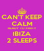 CAN'T KEEP CALM READY TO PARTY IBIZA 2 SLEEPS - Personalised Poster A4 size