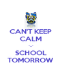 CAN'T KEEP CALM -_- SCHOOL TOMORROW - Personalised Poster A4 size