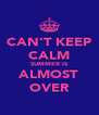 CAN'T KEEP CALM SUMMER IS ALMOST OVER - Personalised Poster A4 size