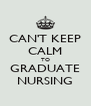 CAN'T KEEP CALM TO GRADUATE NURSING - Personalised Poster A4 size