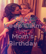 Can't Keep Calm Today Mom's Birthday - Personalised Poster A4 size
