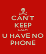CAN'T KEEP CALM U HAVE NO PHONE - Personalised Poster A4 size