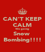 CAN'T KEEP CALM We going Snow  Bombing!!!! - Personalised Poster A4 size