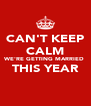 CAN'T KEEP CALM WE'RE GETTING MARRIED  THIS YEAR  - Personalised Poster A4 size