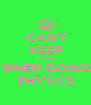 CAN'T KEEP CALM WHEN DOING PHYSICS - Personalised Poster A4 size