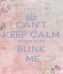CAN'T KEEP CALM WHEN YOU BLINK  ME - Personalised Poster A4 size