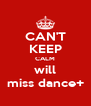 CAN'T KEEP CALM will miss dance+ - Personalised Poster A4 size