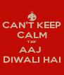 CAN'T KEEP CALM Yaar AAJ  DIWALI HAI - Personalised Poster A4 size